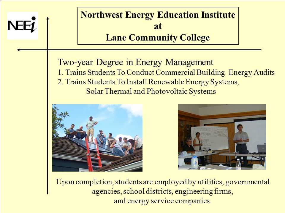 Northwest Energy Education Institute at Lane Community College Two-year Degree in Energy Management 1.