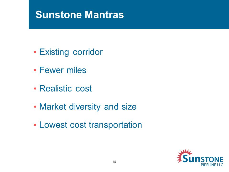 Sunstone Mantras Existing corridor Fewer miles Realistic cost Market diversity and size Lowest cost transportation 18