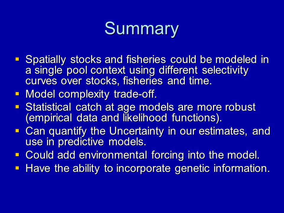 Summary  Spatially stocks and fisheries could be modeled in a single pool context using different selectivity curves over stocks, fisheries and time.