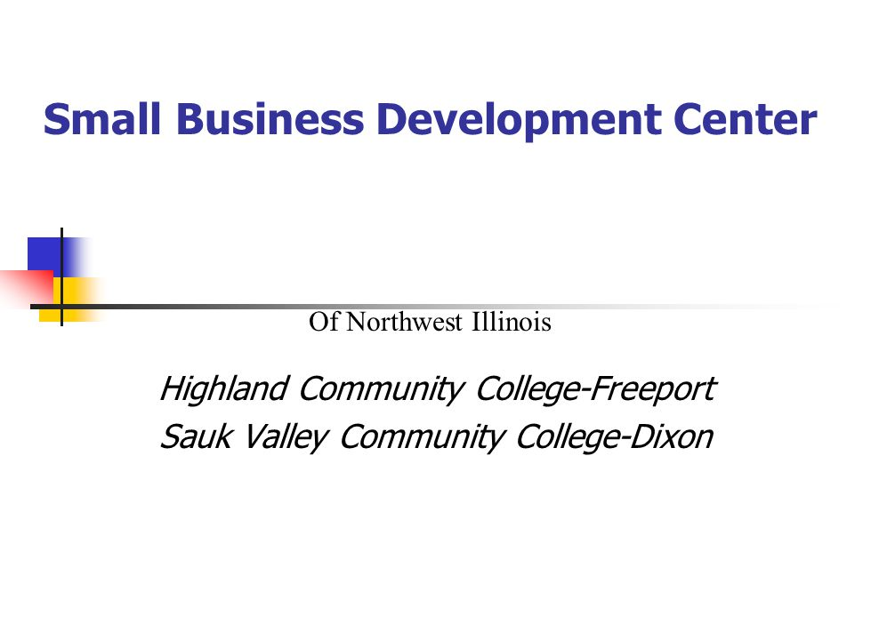 Small Business Development Center Highland Community College-Freeport Sauk Valley Community College-Dixon Of Northwest Illinois