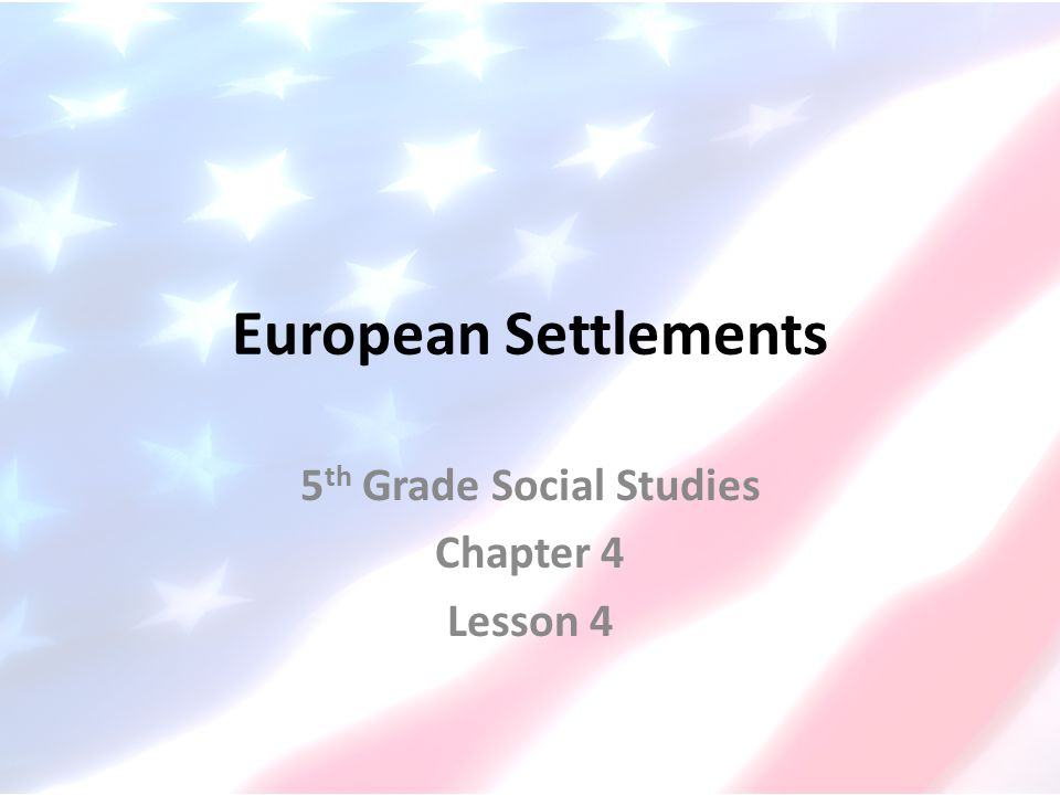 European Settlements 5 th Grade Social Studies Chapter 4 Lesson 4