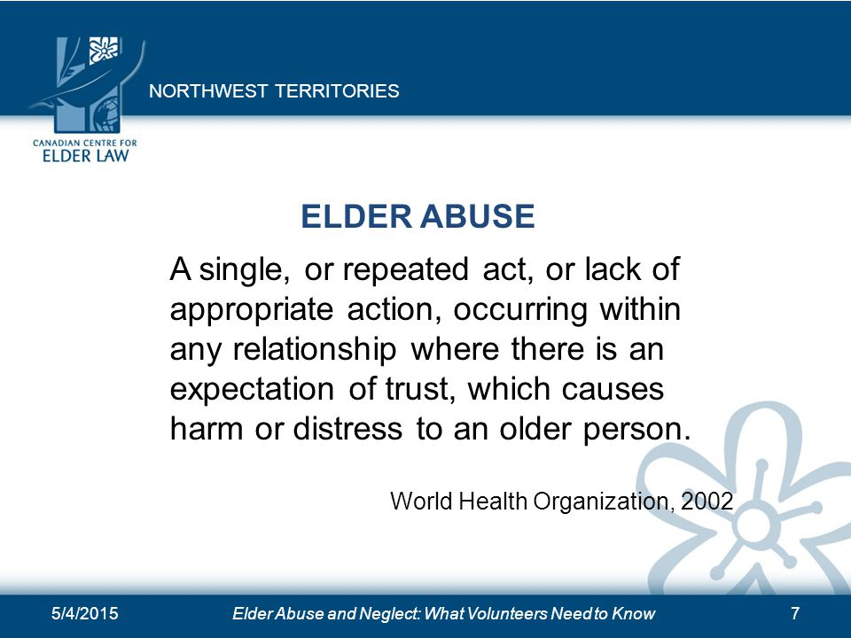5/4/2015Elder Abuse and Neglect: What Volunteers Need to Know7 ELDER ABUSE A single, or repeated act, or lack of appropriate action, occurring within