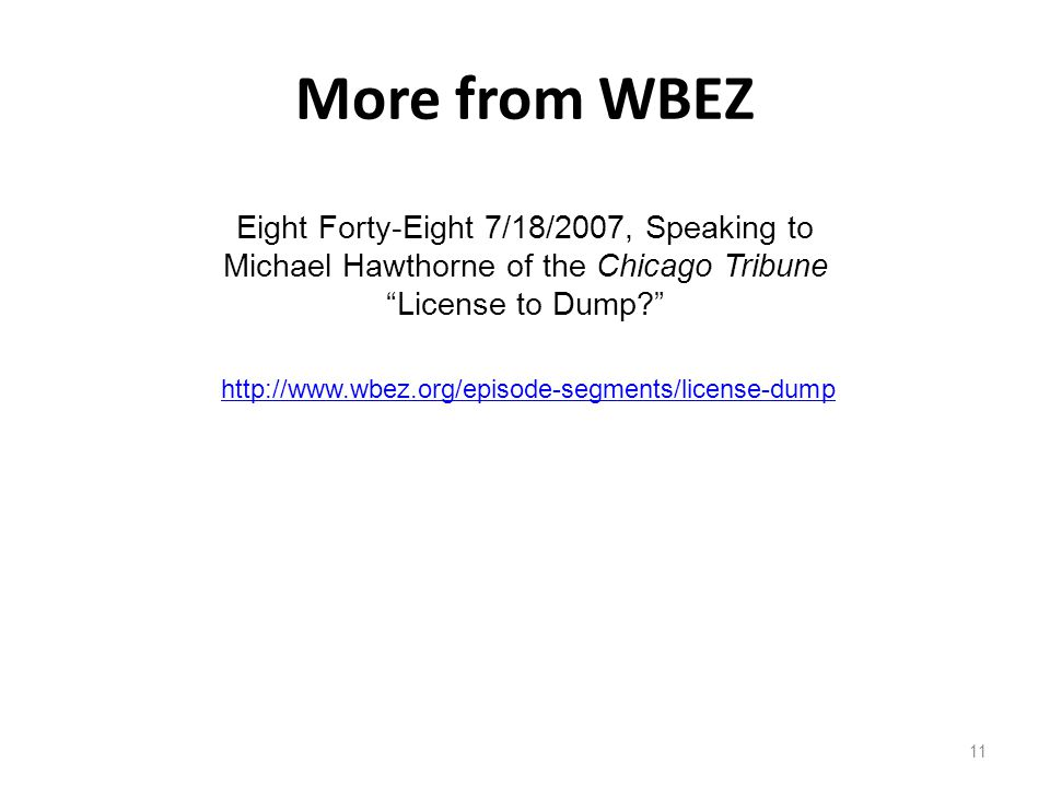 """More from WBEZ 11 Eight Forty-Eight 7/18/2007, Speaking to Michael Hawthorne of the Chicago Tribune """"License to Dump?"""" http://www.wbez.org/episode-seg"""