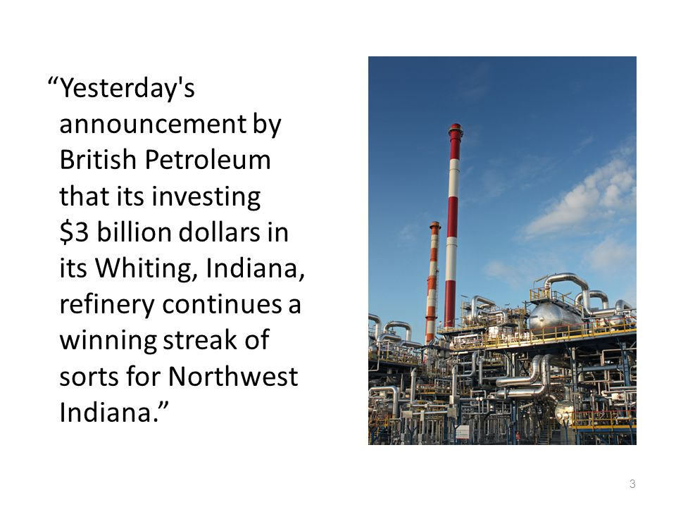 """""""Yesterday's announcement by British Petroleum that its investing $3 billion dollars in its Whiting, Indiana, refinery continues a winning streak of s"""