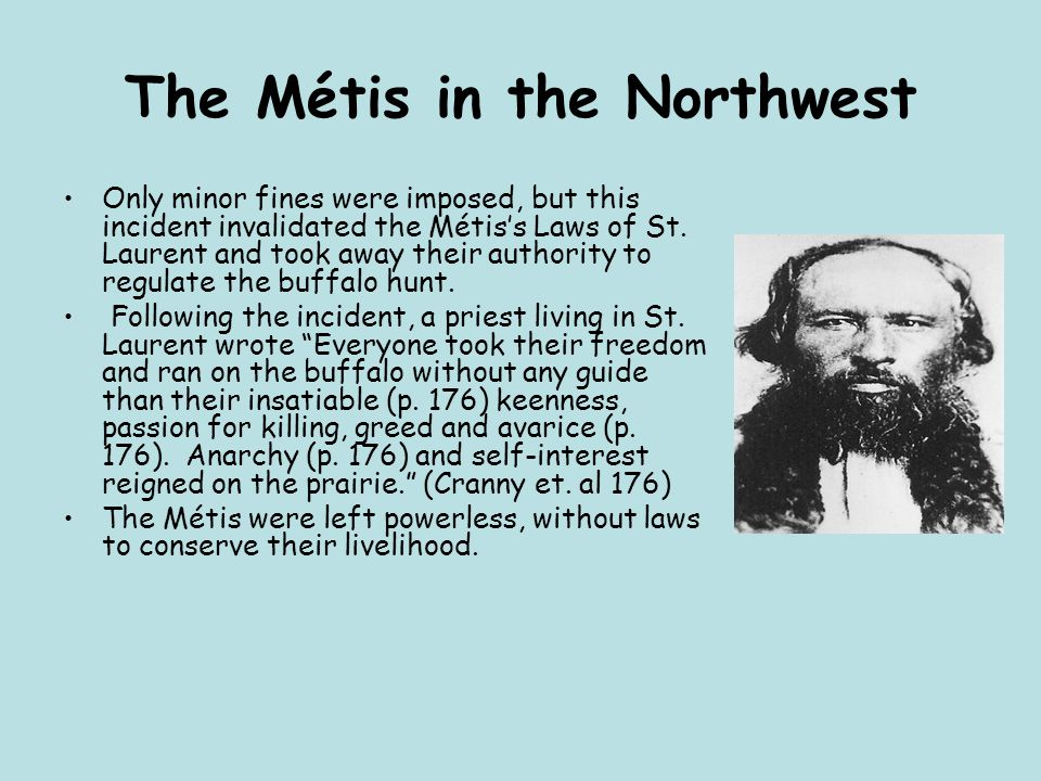 Only minor fines were imposed, but this incident invalidated the Métis's Laws of St. Laurent and took away their authority to regulate the buffalo hun