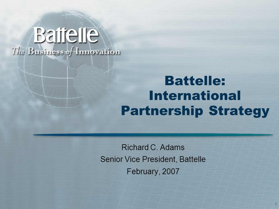 1 Battelle: International Partnership Strategy Richard C.