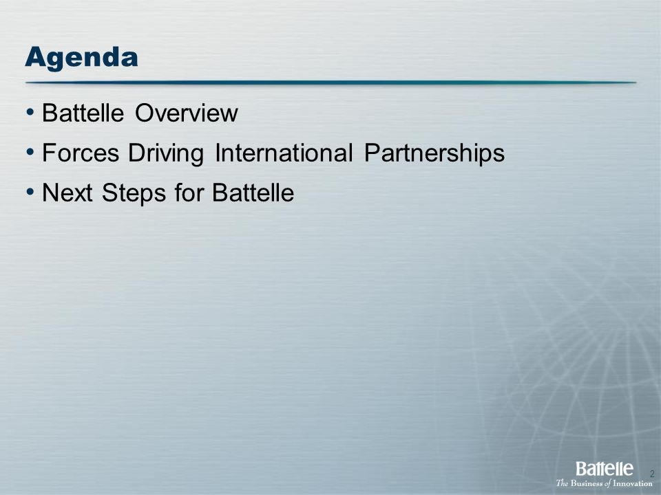 2 Agenda Battelle Overview Forces Driving International Partnerships Next Steps for Battelle