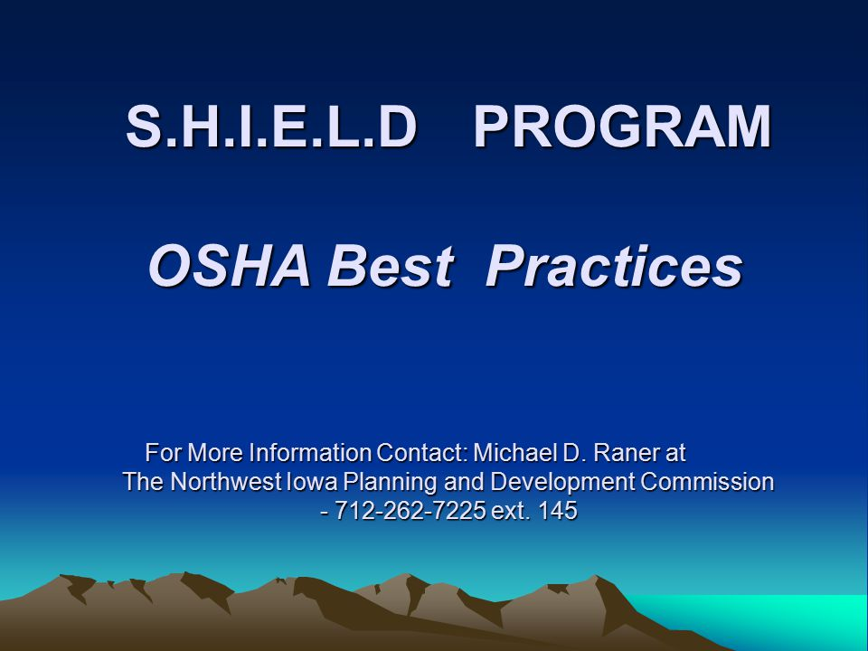 S.H.I.E.L.DPROGRAM OSHA Best Practices For More Information Contact: Michael D.