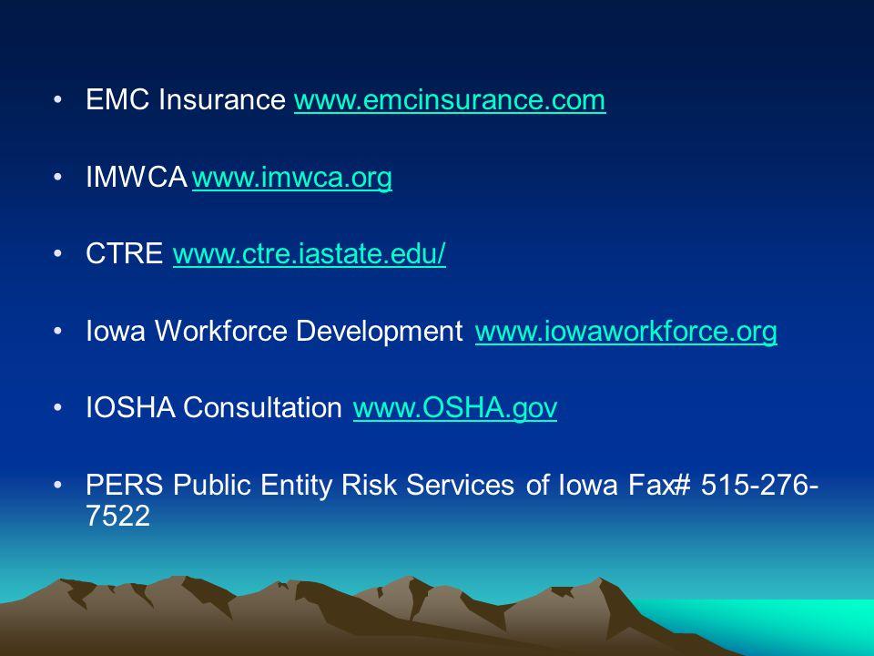 EMC Insurance www.emcinsurance.comwww.emcinsurance.com IMWCA www.imwca.orgwww.imwca.org CTRE www.ctre.iastate.edu/www.ctre.iastate.edu/ Iowa Workforce Development www.iowaworkforce.orgwww.iowaworkforce.org IOSHA Consultation www.OSHA.govwww.OSHA.gov PERS Public Entity Risk Services of Iowa Fax# 515-276- 7522