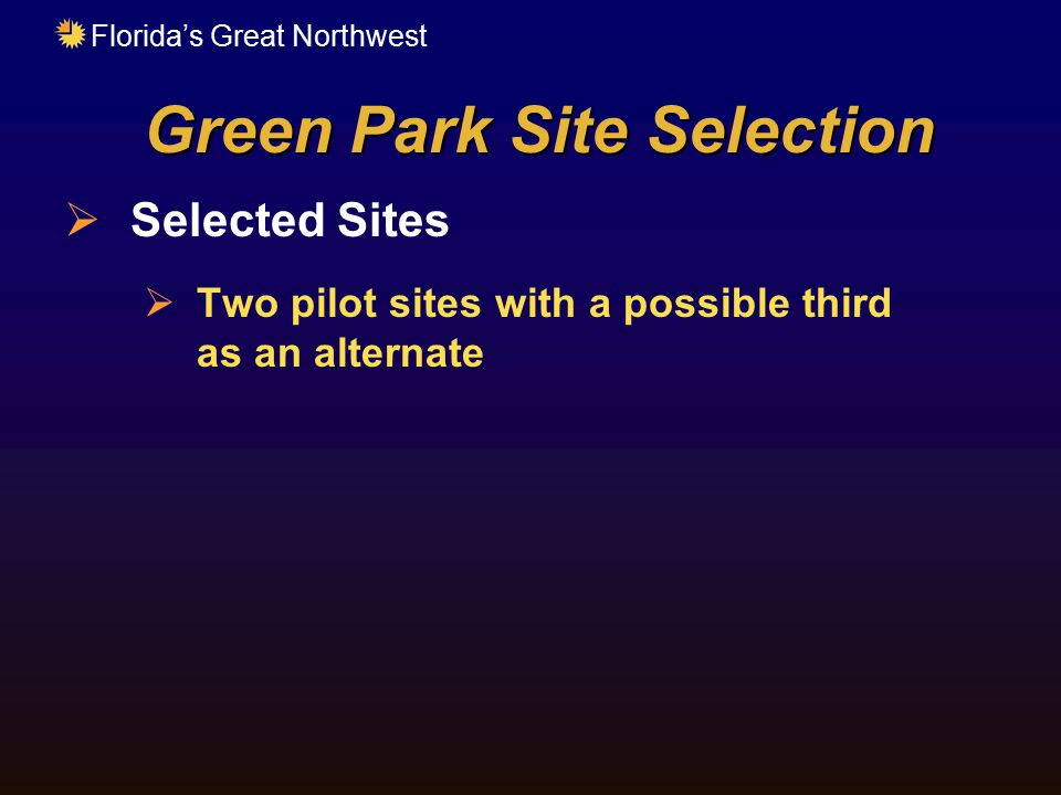 Florida's Great Northwest Green Park Site Selection  Selected Sites  Two pilot sites with a possible third as an alternate