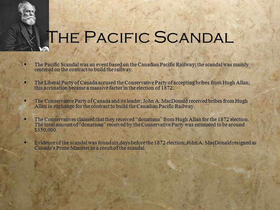 The Pacific Scandal  The Pacific Scandal was an event based on the Canadian Pacific Railway; the scandal was mainly centered on the contract to build