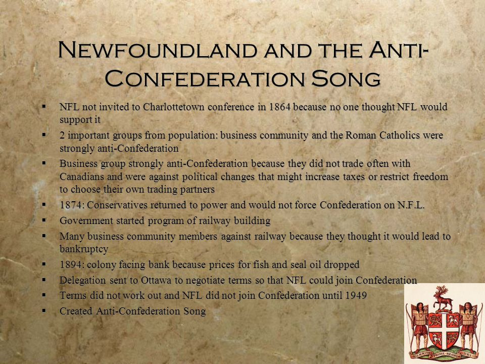 Newfoundland and the Anti- Confederation Song  NFL not invited to Charlottetown conference in 1864 because no one thought NFL would support it  2 im