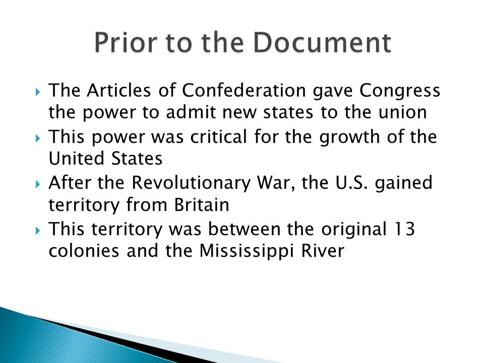  The Articles of Confederation gave Congress the power to admit new states to the union  This power was critical for the growth of the United States  After the Revolutionary War, the U.S.