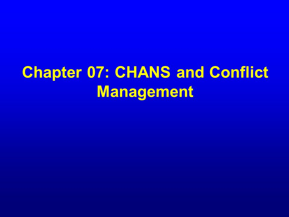 Chapter 07: CHANS and Conflict Management