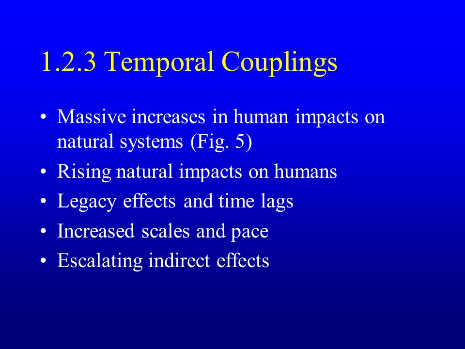 1.2.3 Temporal Couplings Massive increases in human impacts on natural systems (Fig.