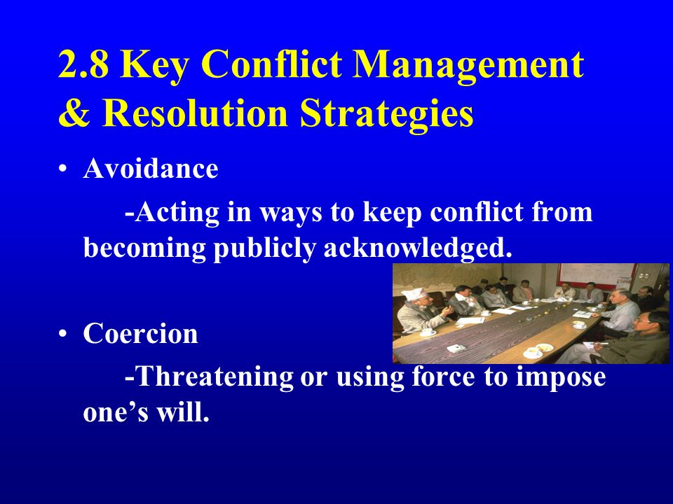 2.8 Key Conflict Management & Resolution Strategies Avoidance -Acting in ways to keep conflict from becoming publicly acknowledged.