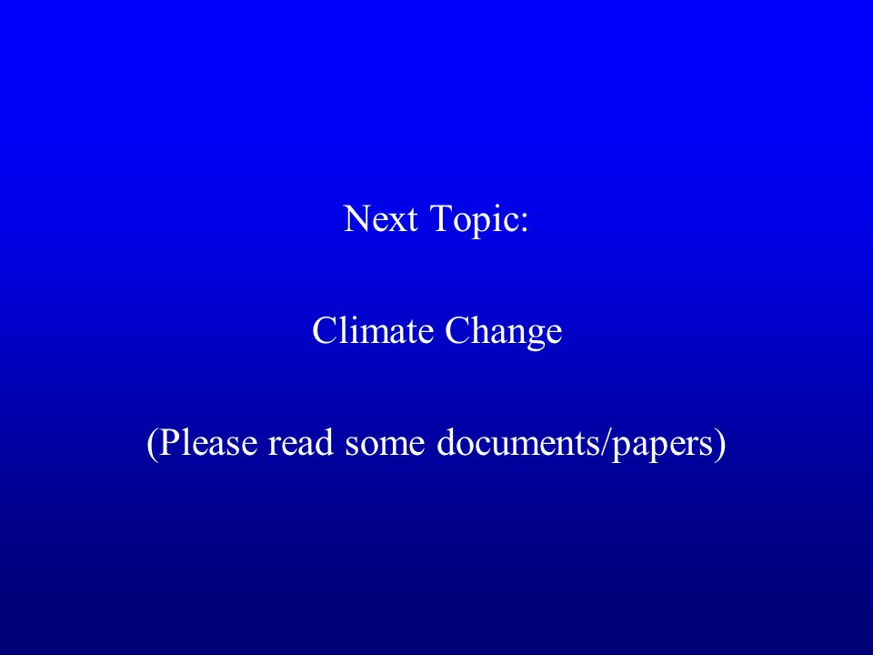 Next Topic: Climate Change (Please read some documents/papers)