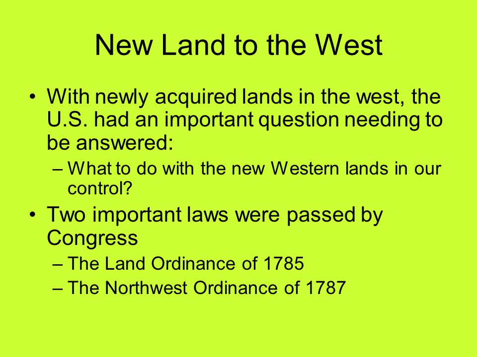 New Land to the West With newly acquired lands in the west, the U.S.