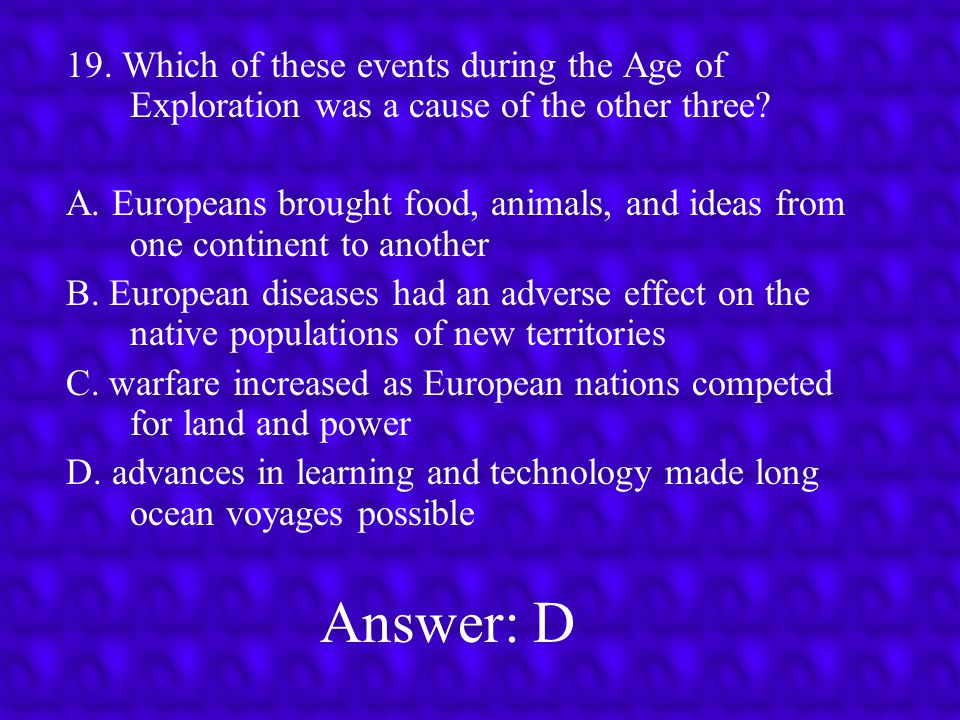 Answer: B 18.Which was an immediate result of the European Age of Exploration.