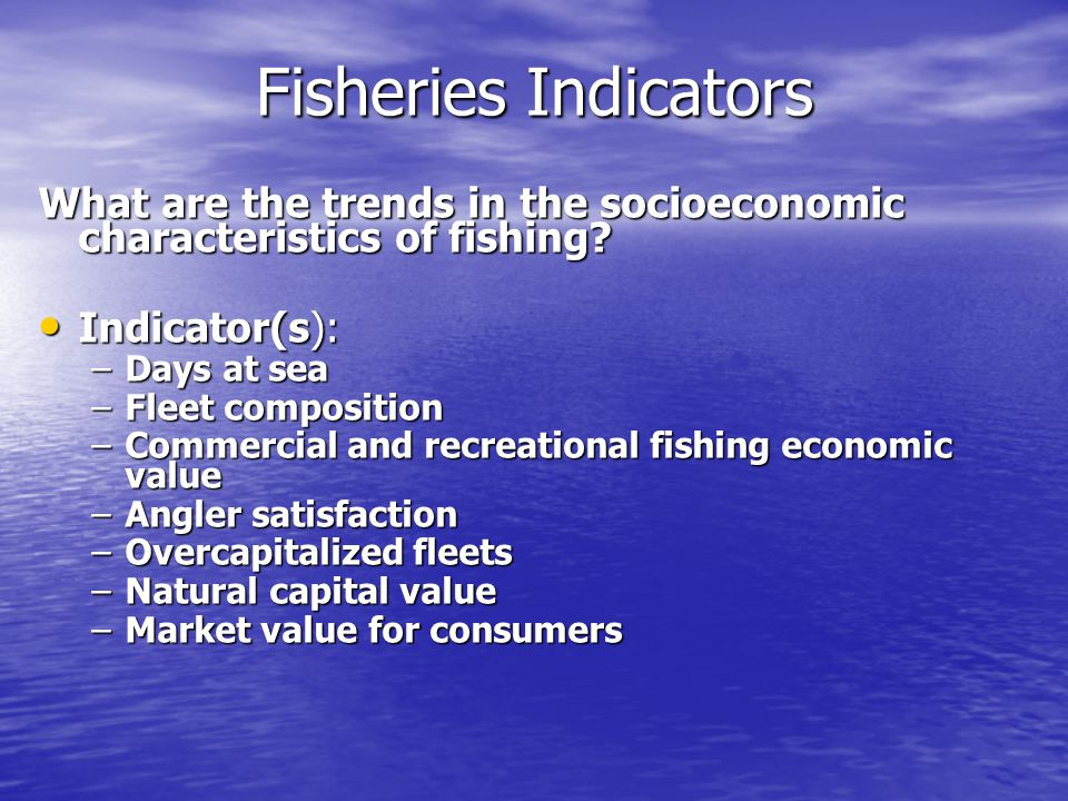 Fisheries Indicators What are the trends in the socioeconomic characteristics of fishing.