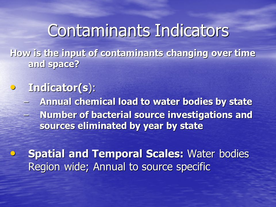 Contaminants Indicators How is the input of contaminants changing over time and space.