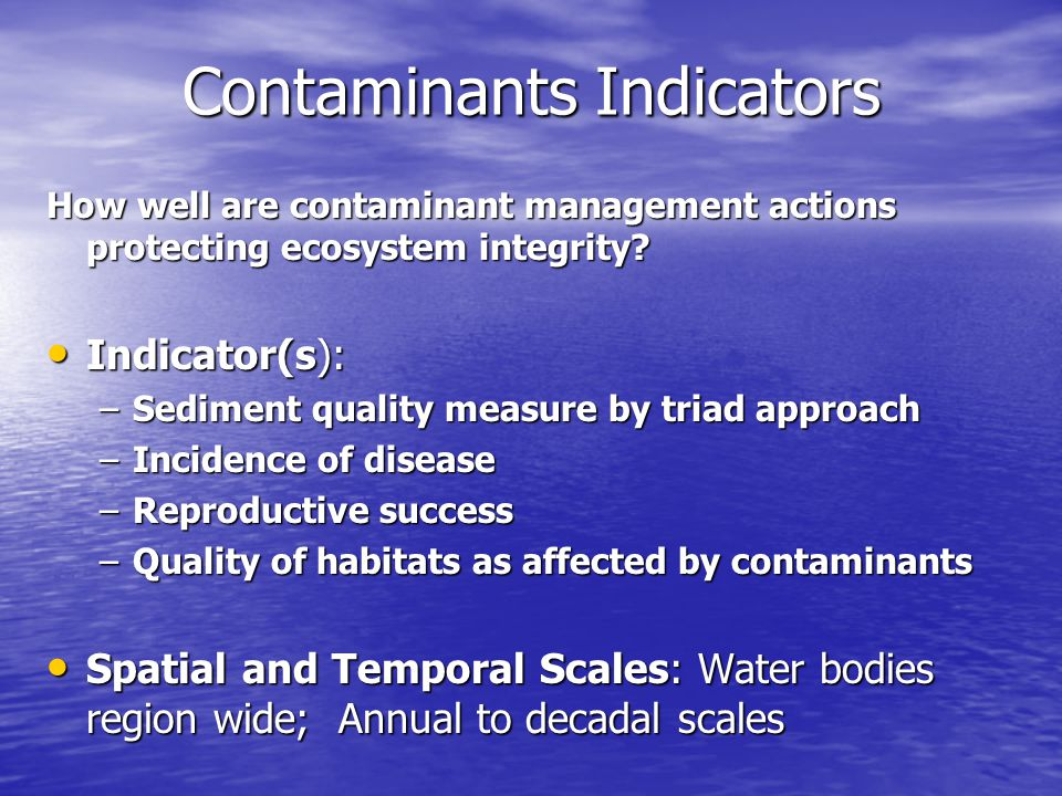 Contaminants Indicators How well are contaminant management actions protecting ecosystem integrity.