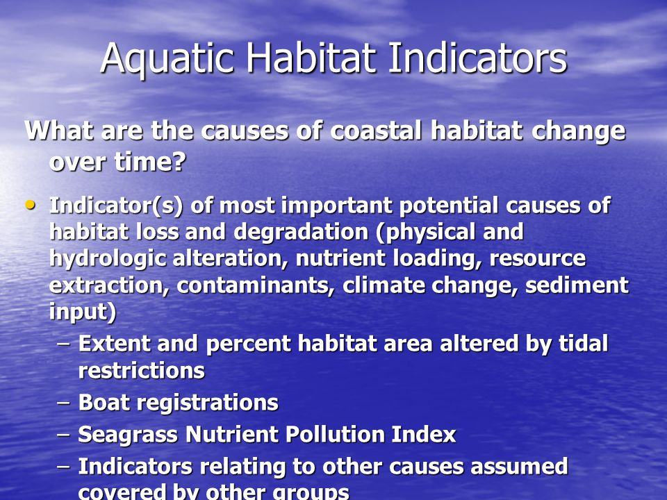 Aquatic Habitat Indicators What are the causes of coastal habitat change over time.