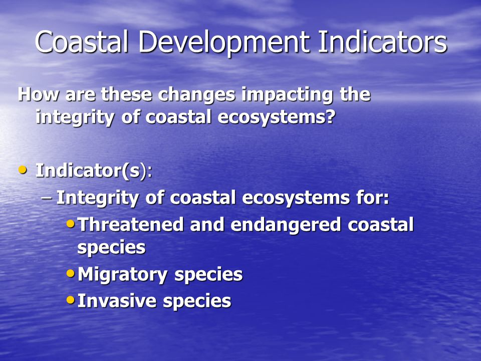 Coastal Development Indicators How are these changes impacting the integrity of coastal ecosystems.