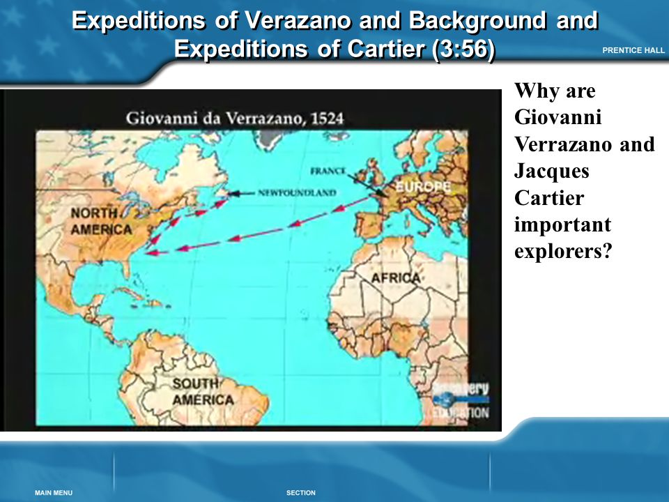 Expeditions of Verazano and Background and Expeditions of Cartier (3:56) Why are Giovanni Verrazano and Jacques Cartier important explorers?