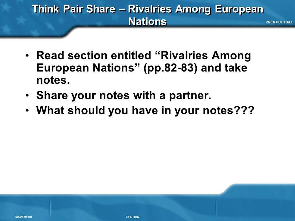 """Think Pair Share – Rivalries Among European Nations Read section entitled """"Rivalries Among European Nations"""" (pp.82-83) and take notes. Share your not"""