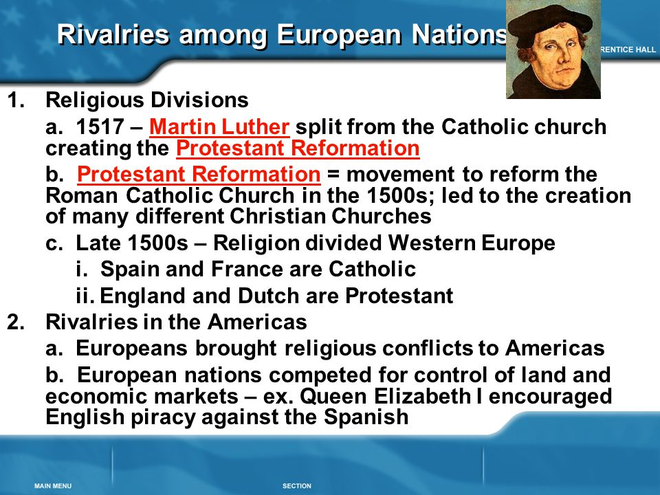 Rivalries among European Nations 1.Religious Divisions a. 1517 – Martin Luther split from the Catholic church creating the Protestant Reformation b. P