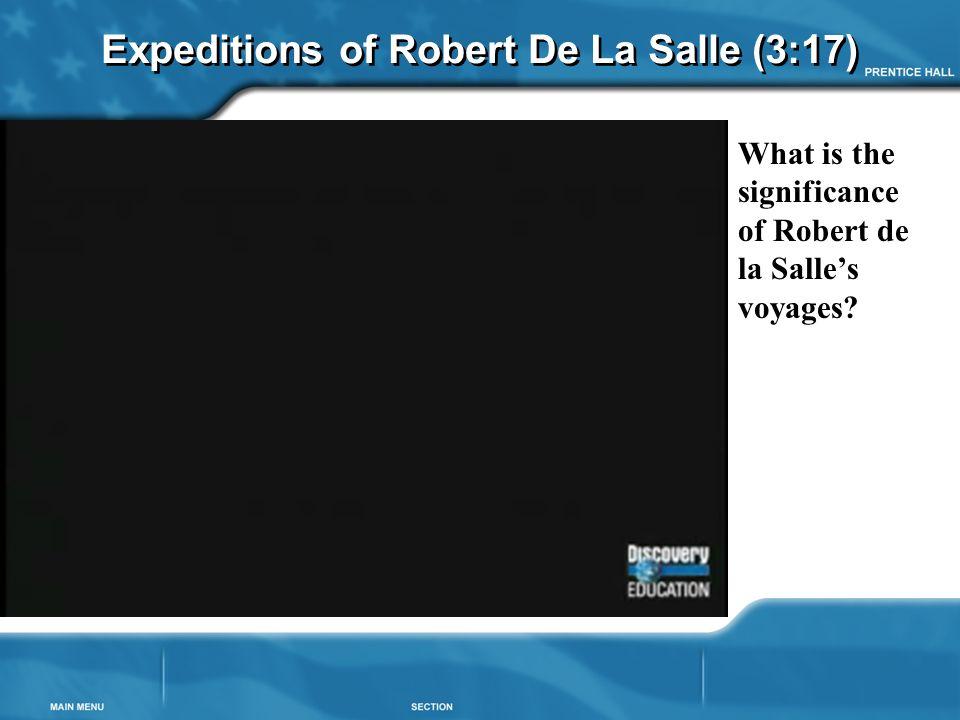 Expeditions of Robert De La Salle (3:17) What is the significance of Robert de la Salle's voyages?