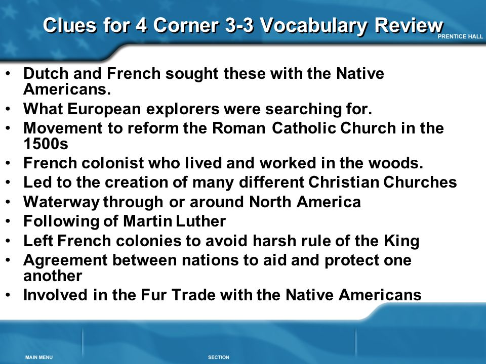 Clues for 4 Corner 3-3 Vocabulary Review Dutch and French sought these with the Native Americans. What European explorers were searching for. Movement