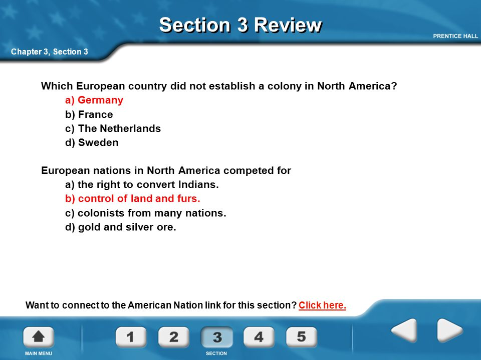 Chapter 3, Section 3 Section 3 Review Which European country did not establish a colony in North America? a) Germany b) France c) The Netherlands d) S