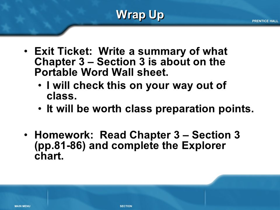 Wrap Up Exit Ticket: Write a summary of what Chapter 3 – Section 3 is about on the Portable Word Wall sheet. I will check this on your way out of clas