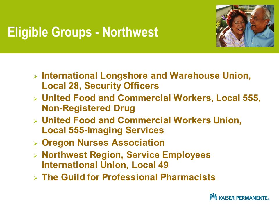 Eligible Groups - Northwest  International Longshore and Warehouse Union, Local 28, Security Officers  United Food and Commercial Workers, Local 555, Non-Registered Drug  United Food and Commercial Workers Union, Local 555-Imaging Services  Oregon Nurses Association  Northwest Region, Service Employees International Union, Local 49  The Guild for Professional Pharmacists