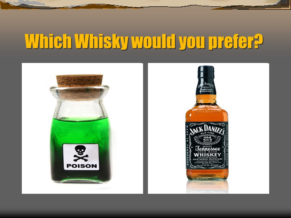 Which Whisky would you prefer?
