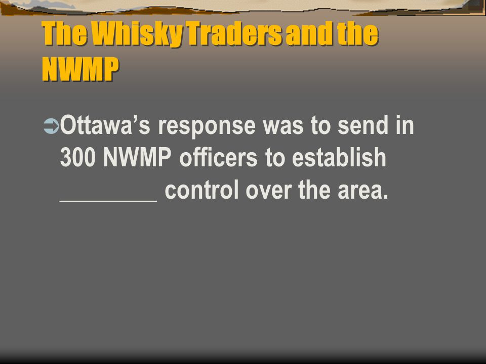  Ottawa's response was to send in 300 NWMP officers to establish ________ control over the area.