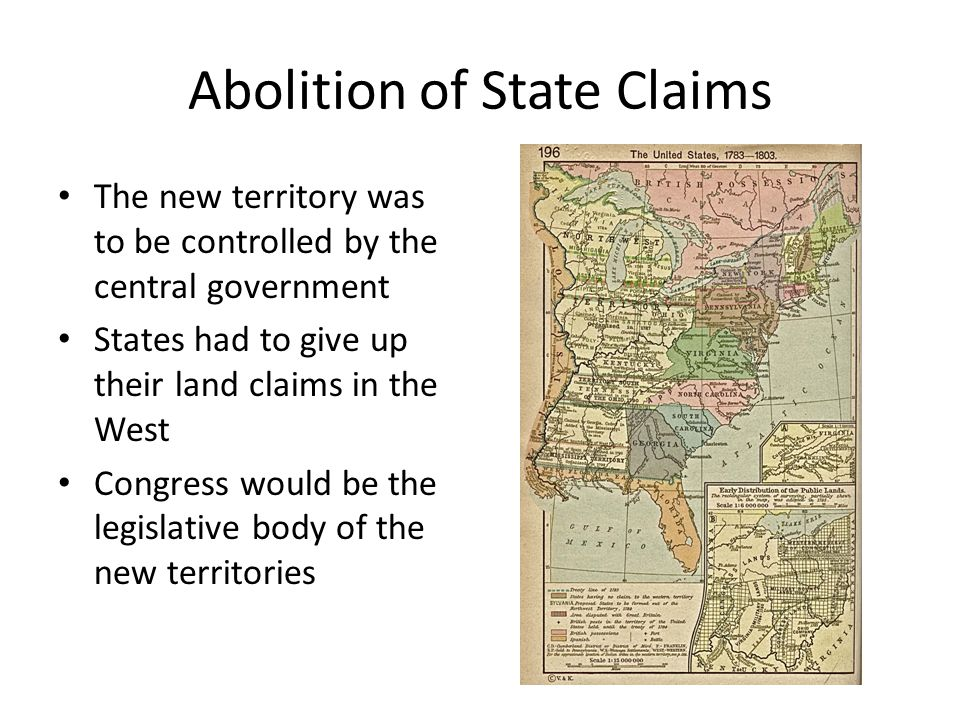 Abolition of State Claims The new territory was to be controlled by the central government States had to give up their land claims in the West Congress would be the legislative body of the new territories