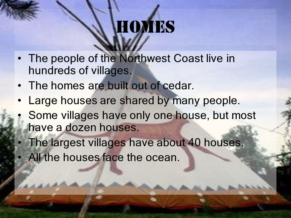 Homes The people of the Northwest Coast live in hundreds of villages.
