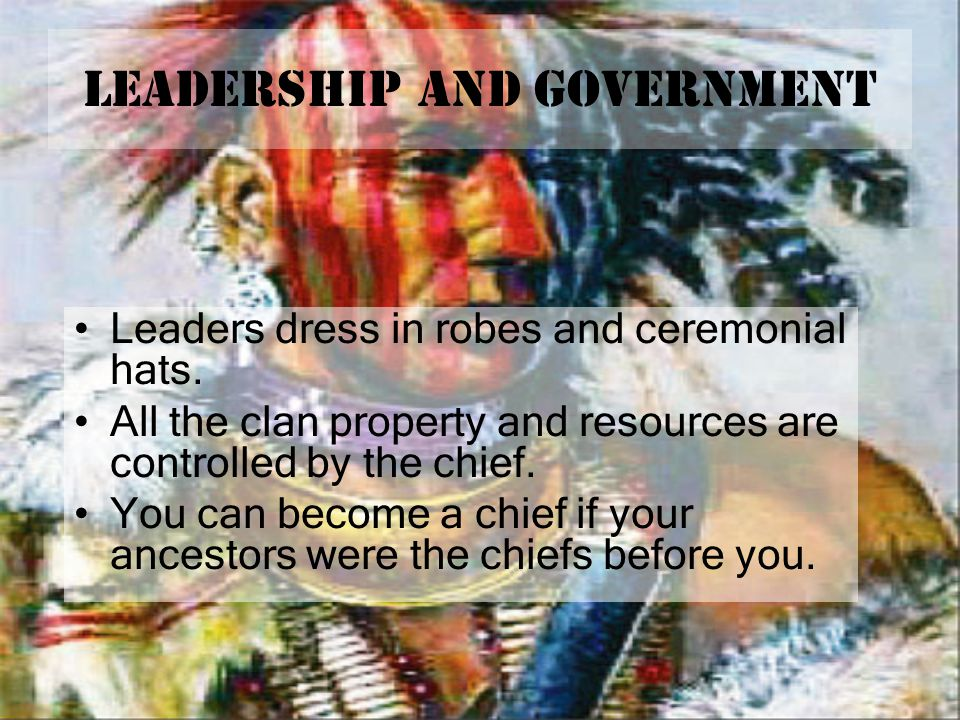 Leadership and GOVERNMENT Leaders dress in robes and ceremonial hats.