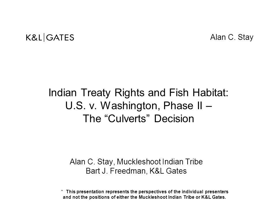 "Indian Treaty Rights and Fish Habitat: U.S. v. Washington, Phase II – The ""Culverts"" Decision Alan C. Stay, Muckleshoot Indian Tribe Bart J. Freedman,"