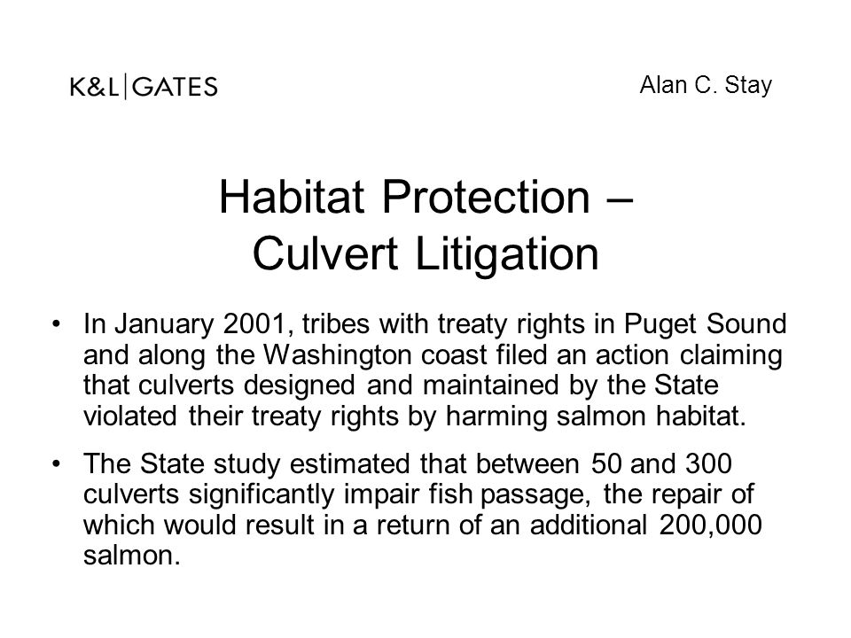 Habitat Protection – Culvert Litigation In January 2001, tribes with treaty rights in Puget Sound and along the Washington coast filed an action claim