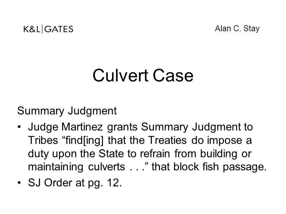 """Culvert Case Summary Judgment Judge Martinez grants Summary Judgment to Tribes """"find[ing] that the Treaties do impose a duty upon the State to refrain"""