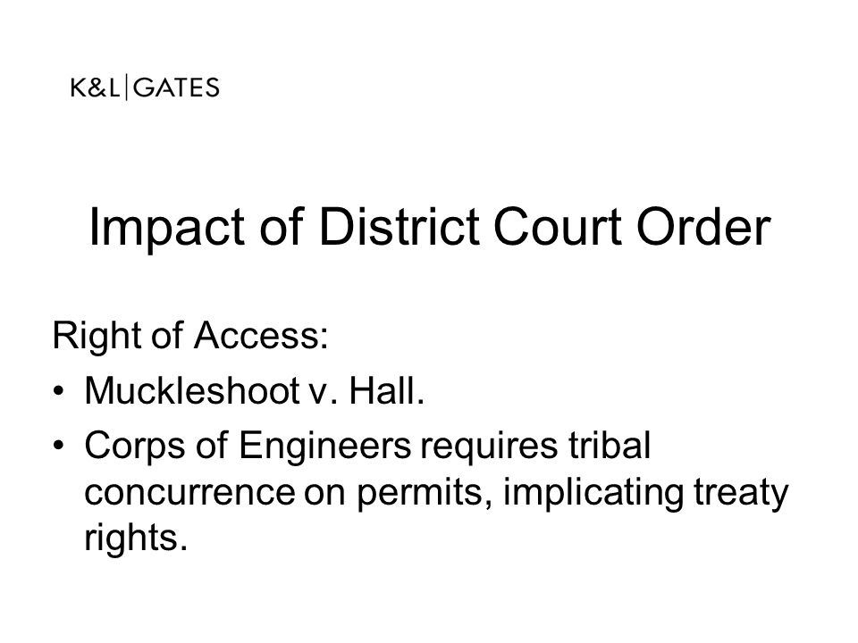 Impact of District Court Order Right of Access: Muckleshoot v. Hall. Corps of Engineers requires tribal concurrence on permits, implicating treaty rig