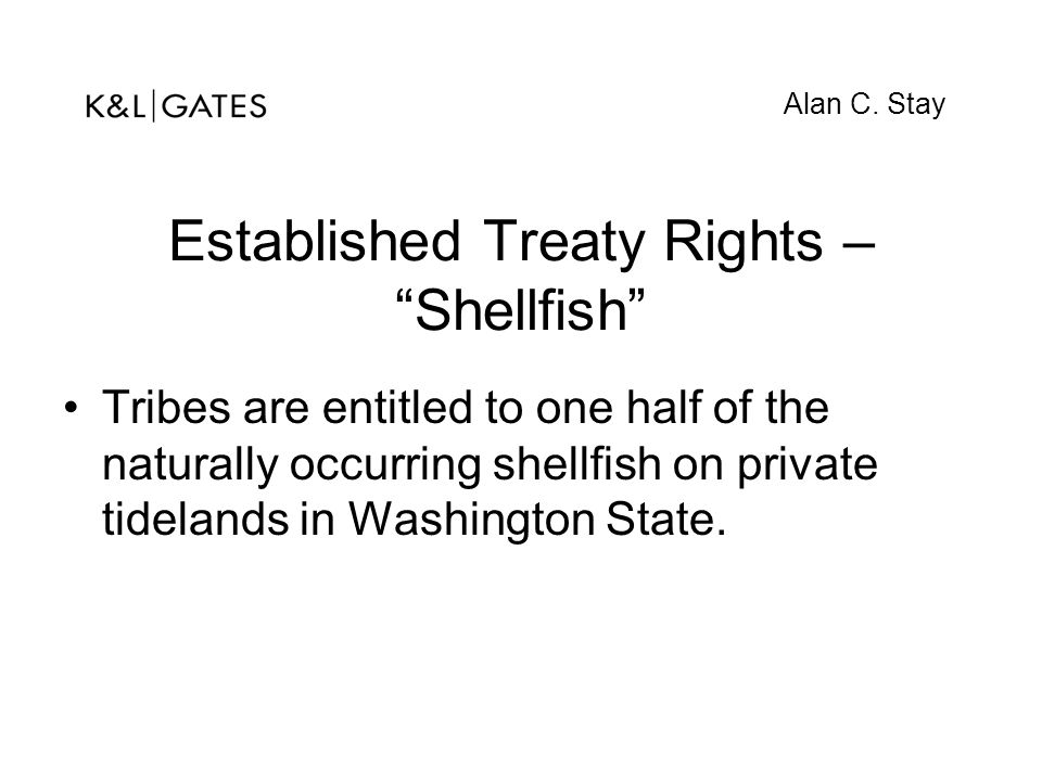 """Established Treaty Rights – """"Shellfish"""" Tribes are entitled to one half of the naturally occurring shellfish on private tidelands in Washington State."""