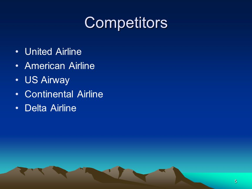 5 Competitors United Airline American Airline US Airway Continental Airline Delta Airline