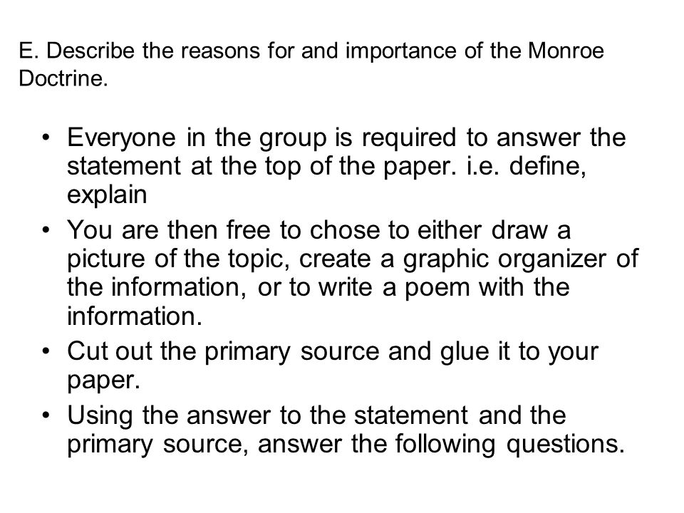 E. Describe the reasons for and importance of the Monroe Doctrine. Everyone in the group is required to answer the statement at the top of the paper.