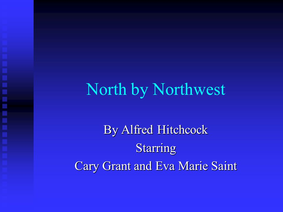 North by Northwest By Alfred Hitchcock Starring Cary Grant and Eva Marie Saint