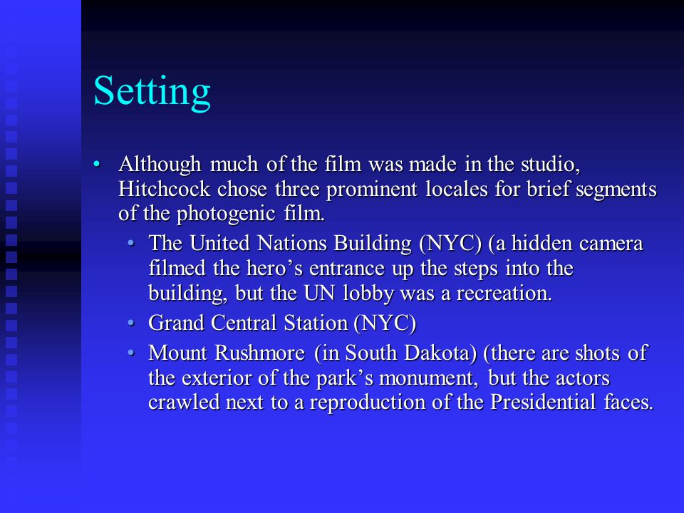 Setting Although much of the film was made in the studio, Hitchcock chose three prominent locales for brief segments of the photogenic film.Although much of the film was made in the studio, Hitchcock chose three prominent locales for brief segments of the photogenic film.
